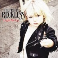 Pretty Reckless / Light Me Up