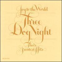 Three Dog Night / Joy To The World - Their Greatest Hits
